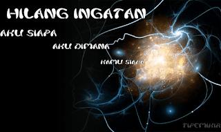 Hilang Ingatan - Amnesia, lost memory, amnesia