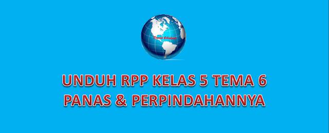 UNDUH RPP KELAS 5 SUBTEMA 6 PANAS DAN PERPINDAHANNYA