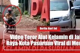 Video Teror Alat Kelamin di Jalan Raya Kota Pasuruan Viral di Medsos