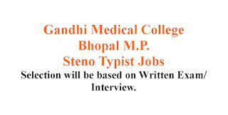 Steno Typist Jobs in Gandhi Medical College Bhopal M.P.