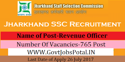 Jharkhand Staff Selection Commission Recruitment 2017– 765 Revenue Officer