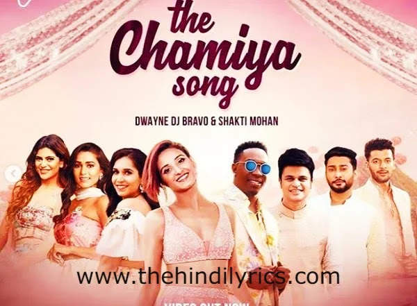 The Chamiya Song Lyrics – DJ Bravo | Shakti Mohan (2019)