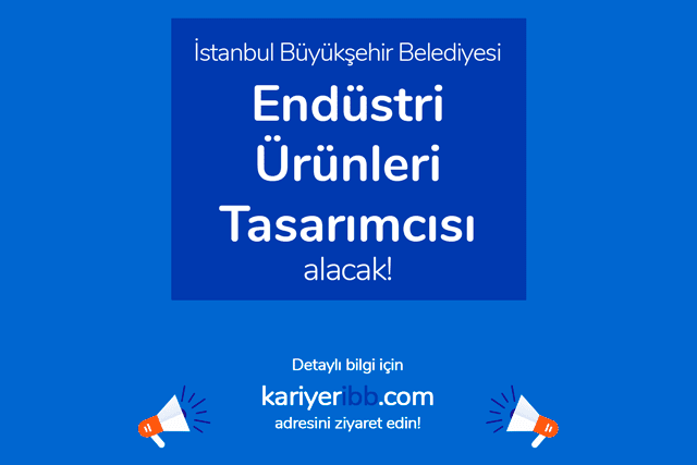 İstanbul Büyükşehir Belediyesi endüstri ürünleri tasarımcısı alacak. İBB personel alımı kriterleri neler? Detaylar kariyeribb.com'da!