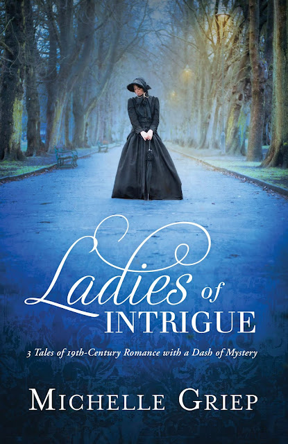 Ladies of Intrigue – 3 Novellas by Michelle Griep