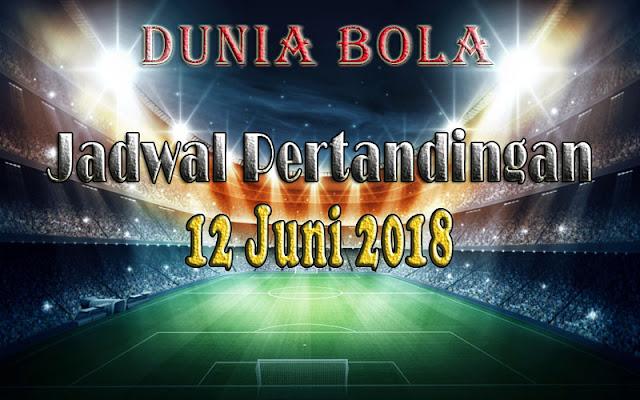 Jadwal Pertandingan Sepak Bola Tanggal 12 Juni 2018