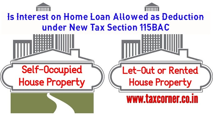 Is Interest on Home Loan Allowed as Deduction under New Tax Section 115BAC