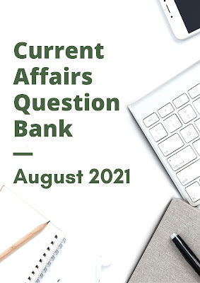 Current Affairs Question Bank: August 2021
