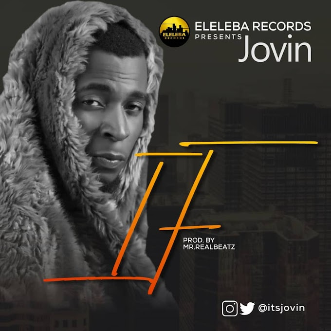 "DOWNLOAD MP3: JOVIN – ""IF"" (Prod. By Mr. RealBeatz)"