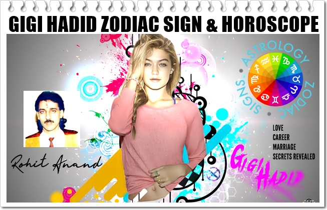 Gigi Hadid Zodiac Sign, Birthday Horoscope Birth Charts, Janam Kundli and Love Astrology by Rohit Anand