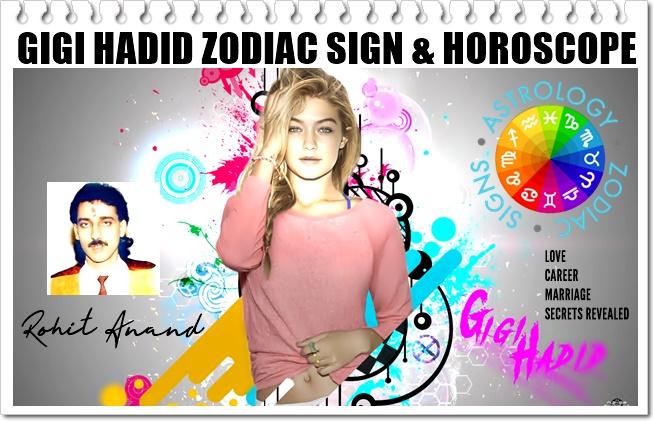 Gigi Hadid Zodiac Sign Horoscope Birth Charts Love Astrology by Astrologist Shri Rohit Anand