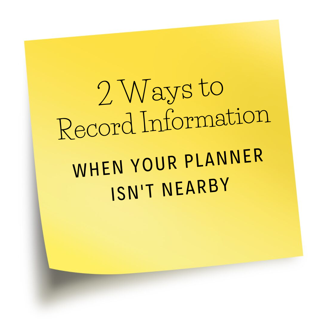 2 Ways to Record Information When Your Planner Isn't Nearby
