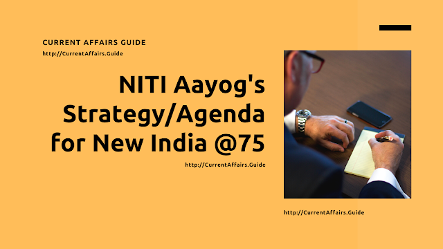 NITI Aayog's Strategy/Agenda for New India at 75