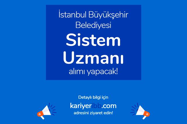 İstanbul Büyükşehir Belediyesi sistem uzmanı alımı yapacak. Kariyer İBB iş ilanı başvuru şartları neler? Detaylar kariyeribb.com'da!