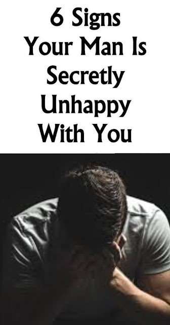 6 Signs Your Man Is Secretly Unhappy With You!