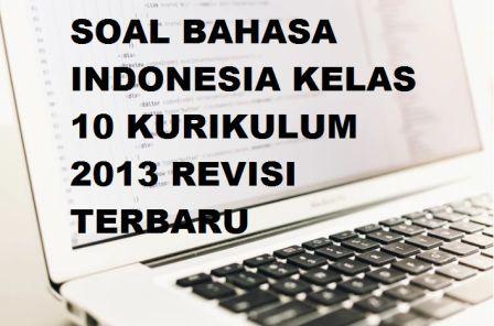 Soal Bahasa Indonesia Kelas 10 Kurikulum 2013 Terbaru Untuk Pas Uas Amp Uts Format Pdf