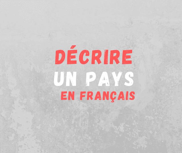 Décrire un pays en français