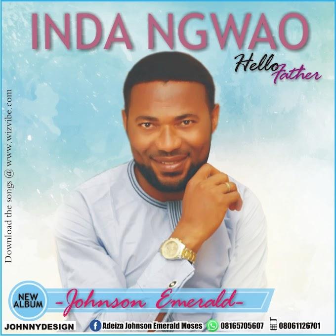 [NEW MUSIC ALBUM] DOWNLOAD JOHNSON EMERALD INDA NGWAO FULL ALBUM.MP3