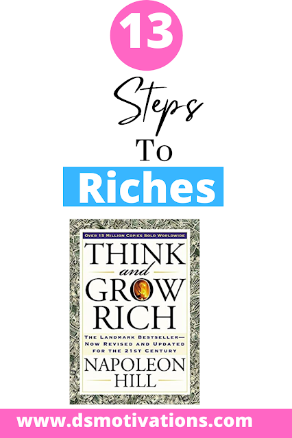 13 Steps To Riches - Think and Grow Rich Summary - dsmotivations