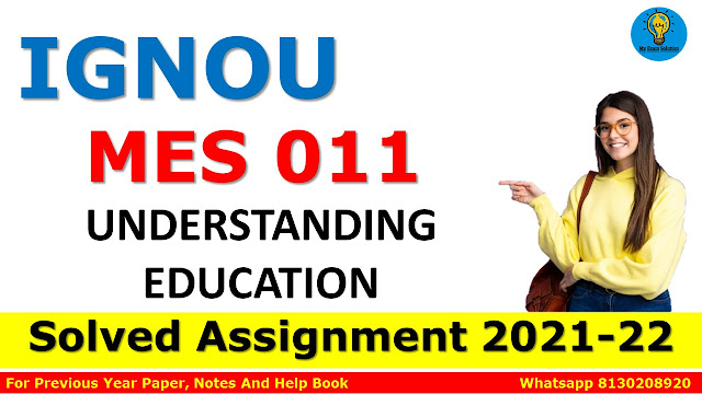 MES 011 UNDERSTANDING EDUCATION Solved Assignment 2021-22