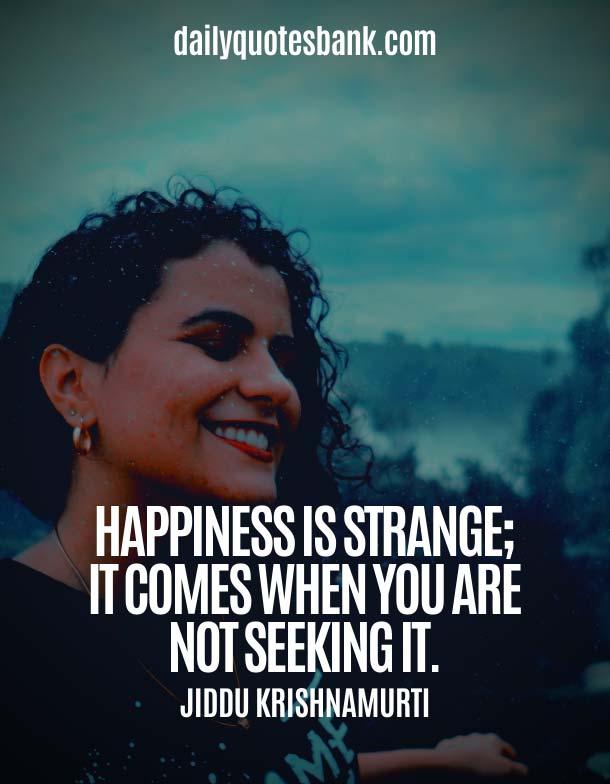 Jiddu Krishnamurti Quotes On Happiness