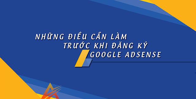 Những điều cần làm trước khi đăng ký Google Adsense
