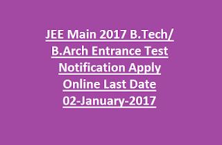 JEE Main 2017 B.Tech/ B.Arch Entrance Test Notification Apply Online Last Date 02-January-2017