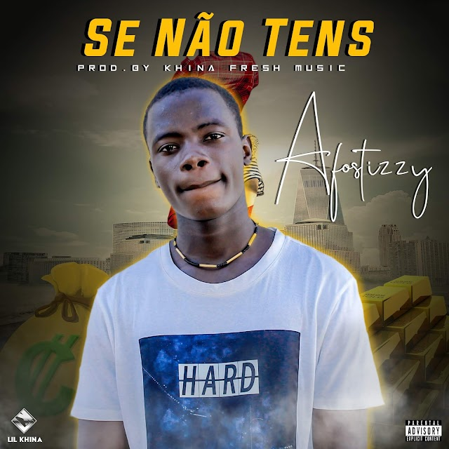 Afostizzy - Se Nao Tens [Prod. Khina Fresh Music] [Afro Naija] (2o19)