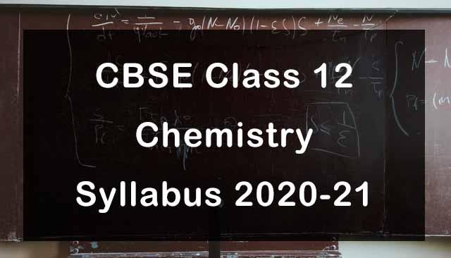 CBSE Class 12 Chemistry Syllabus 2020-21