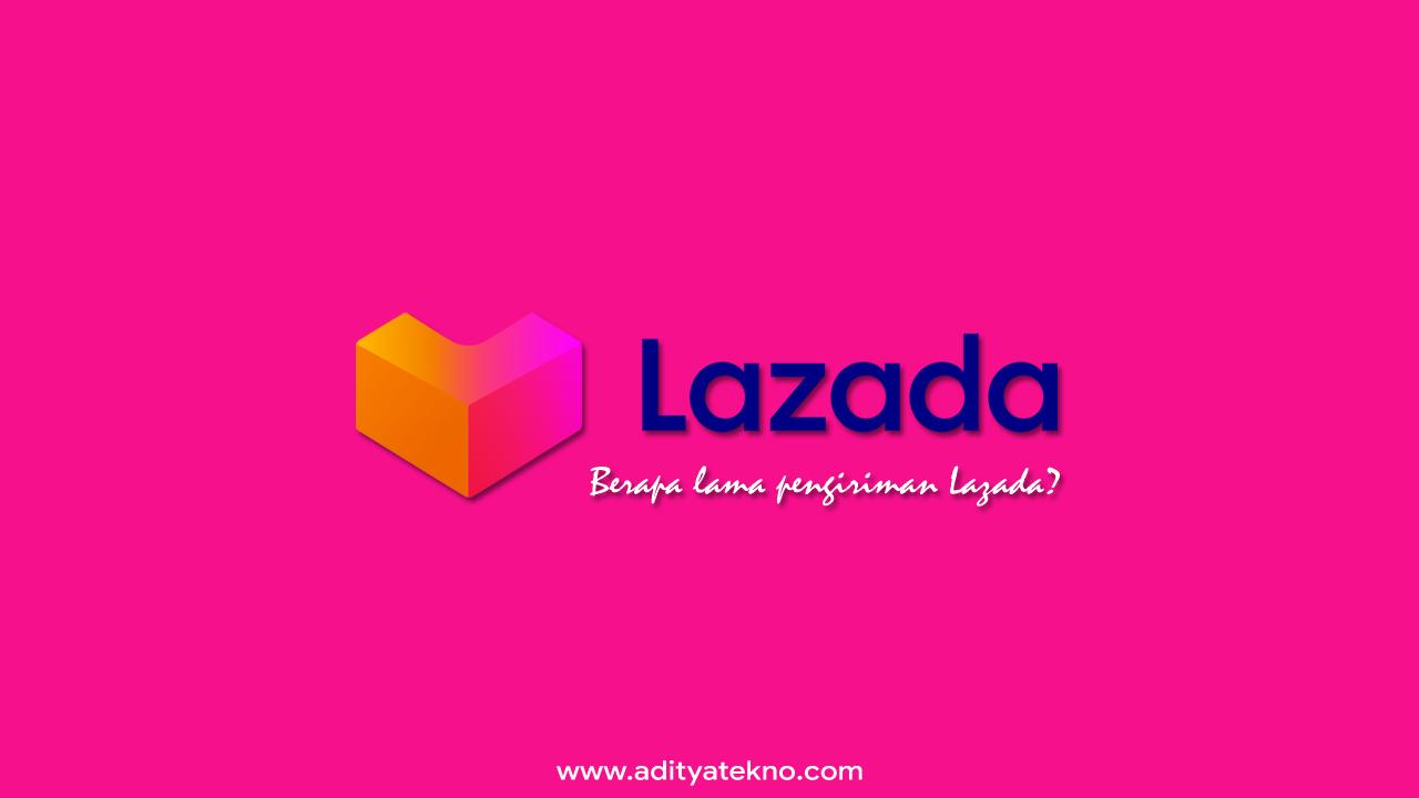 Kenapa Pengiriman Lazada Lama?