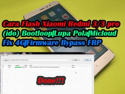 Flash-Xiaomi-Redmi-3-dan-3-pro-ido-Bootloop-Lupa-Pola-Micloud-Fix-4G-Firmware-Bypass-FRP