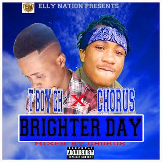BRIGHTER%2BDAY - T Boy Gh x Chorus - Brighter Day (Mixed By Chorus) || 9jasuperstar