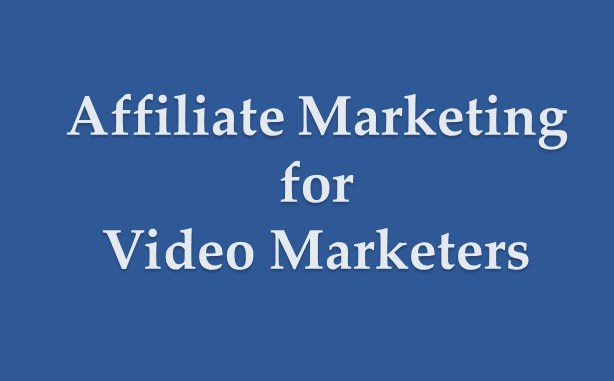 Affiliate Marketing for Video Marketers