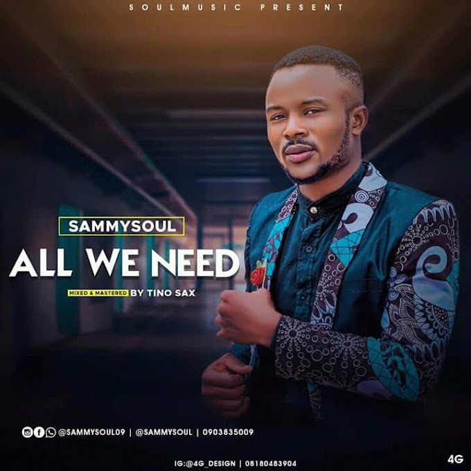 [Music] SammySoul - All we need (prod. Tino sax) #Arewapublisize