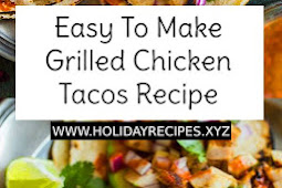 Easy To Make Grilled Chicken Tacos Recipe