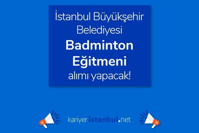 İstanbul Büyükşehir Belediyesi iştiraki Spor İstanbul AŞ, badminton eğitmeni alımı yapacak. İş ilanı detayları kariyeristanbul.net'te!