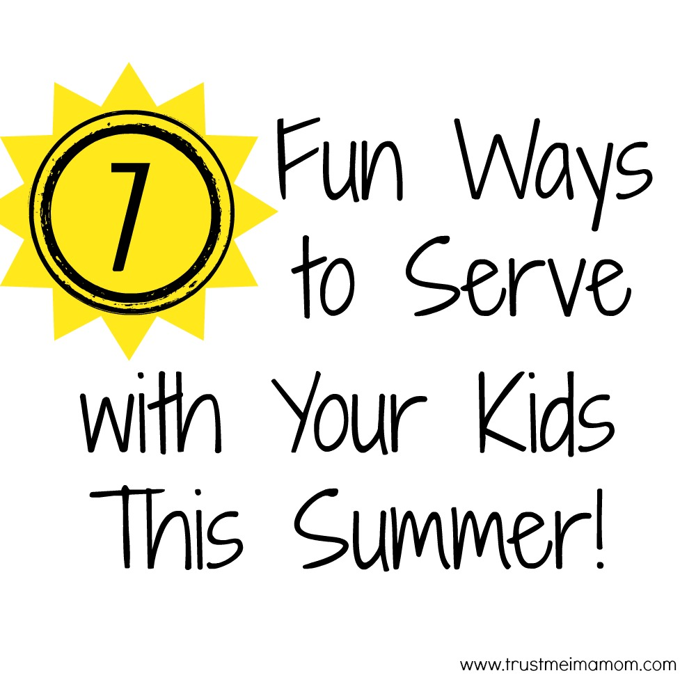 7 Fun Ways to Serve with Your Kids This Summer!  Great, easy ideas!