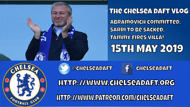Abramovich committed | Sarri to be sacked | Tammy fires Villa | The Chelsea Daft Vlog