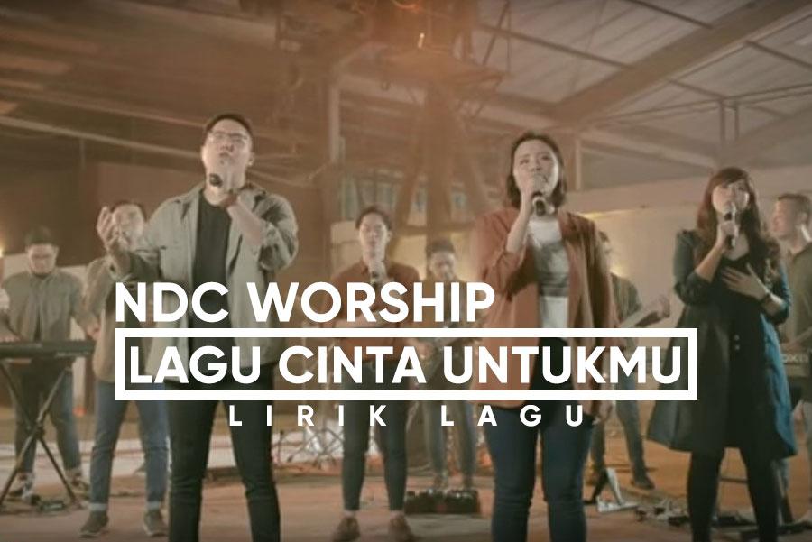 Lirik Lagu NDC Worship - Lagu Cinta UntukMu