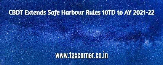 CBDT Extends Safe Harbour Rules 10TD to AY 2021-22