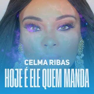 Celma Ribas - Hoje É Ele Quem Manda (feat. Halison Paixão)