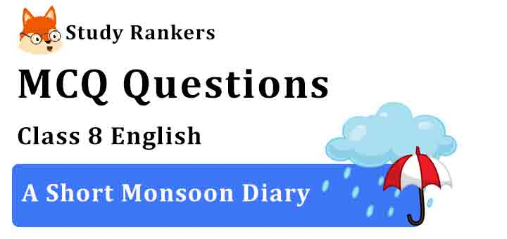 MCQ Questions for Class 8 English Chapter 8 A Short Monsoon Diary Honeydew