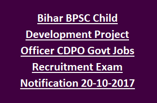 Bihar BPSC Child Development Project Officer CDPO Govt Jobs Recruitment Exam Notification 20-10-2017