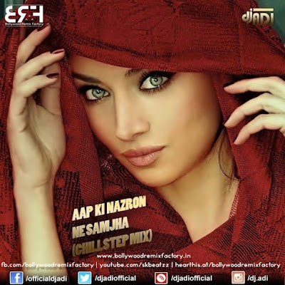 Aap Ki Nazron Ne Samjha Feat. Priyangbada Banerjee - DJ ADI (CHILLSTEP MIX)