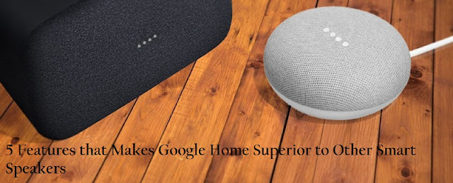 5 Features that Makes Google Home Superior to Other Smart Speakers