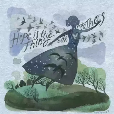 'Hope' is the thing with feathers- That perches in the soul- And sings the tune without the words And never stoops at all-