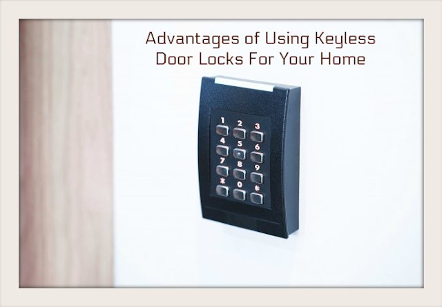 Advantages of Using Keyless Door Locks For Your Home