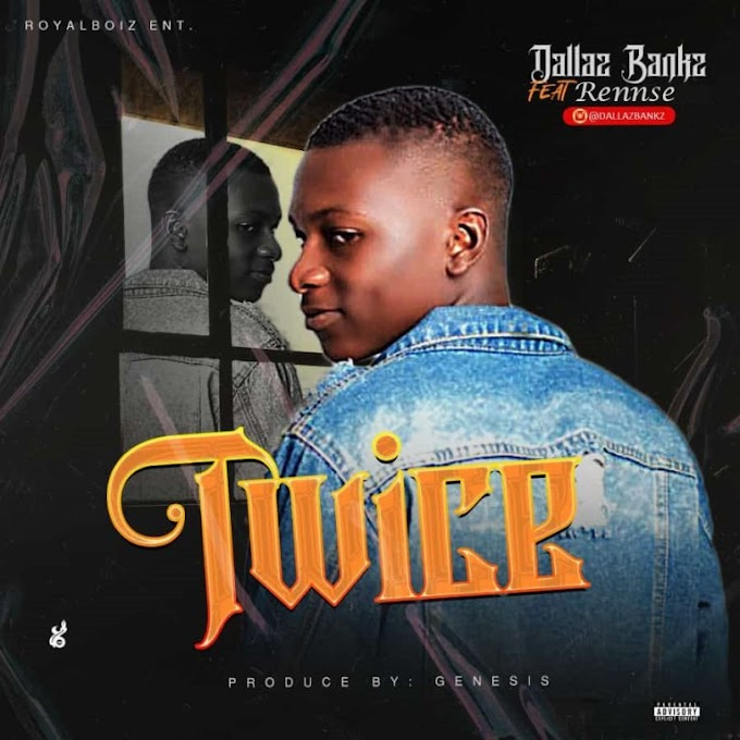 MUSIC: Dallaz Bank Ft Rennse - Twice