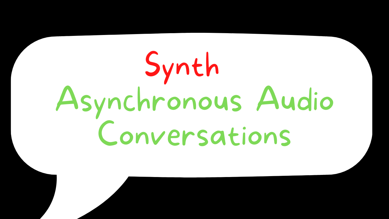 Synth Relaunches With a Renewed Focus on Asynchronous Audio Conversations