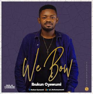 Music: We Bow - Ibukun Oyewumi (Prod. By Chimezie)