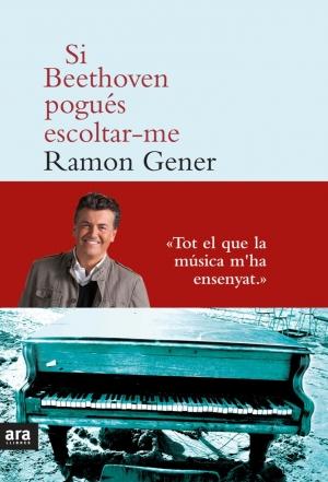 Si Beethoven pogués escoltar-me, Ramon Gener
